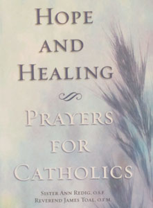 HOPE AND HEALING Prayers for Catholics by SISTER ANN REDIG, O.S.F. and REVEREND JAMES TOAL, O.F.M.