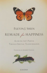 REMADE FOR HAPPINESS Achieving Life's Purpose Through Spiritual Transformation by FULTON J. SHEEN