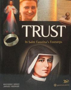 TRUST  In Saint Faustina's Footsteps by GRZEGORZ GORNY and JANUSZ ROSIKON