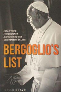 BERGOGLIO'S LIST How a Young Francis Defied a Dictatorship and Saved Dozens of Lives by NELLO SCAVO