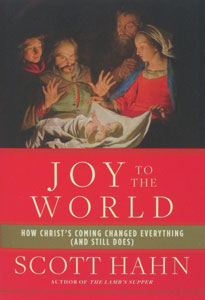 JOY TO THE WORLD How Christ's Coming Changed Everything (And Still Does) by SCOTT HAHN