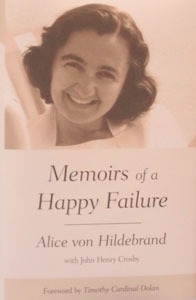 MEMOIRS OF A HAPPY FAILURE by ALICE VON HILDEBRAND with John Henry Crosby