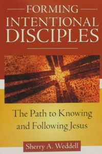 FORMING INTENTIONAL DISCIPLES The Path to Knowing and Following Jesus by SHERRY A. WEDDELL