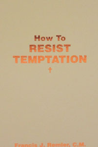 HOW TO RESIST TEMPTATION by Fr. Francis J. Remler.