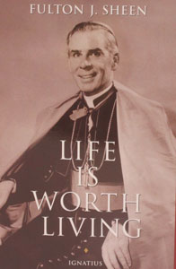 LIFE IS WORTH LIVING by Fulton Sheen.