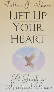 LIFT UP YOUR HEART A Guide to Spiritual Peace by Fulton J. Sheen