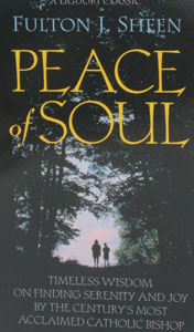 PEACE OF SOUL Timeless Wisdom on Finding Serenity and Joy by Fulton J. Sheen