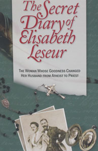 THE SECRET DIARY OF ELISABETH LESEUR The Woman Whose Goodness Changed Her Husband from Atheist to Priest