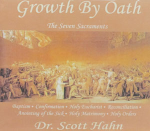 GROWTH BY OATH (on the Sacraments). by Scott Hahn (compact discs)
