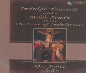 INDULGE YOURSELF with a Bible Study on the Doctrine of Indulgences. by Scott Hahn (compact discs)