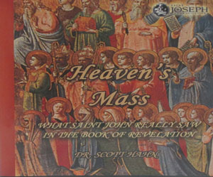 HEAVEN'S MASS: What Saint John Really Saw In The Book of Revelation by DR. SCOTT HAHN (CD)