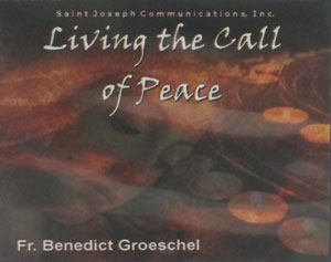 LIVING THE CALL OF PEACE by Fr. Benedict Groeschel, C.F.R. (compact discs)
