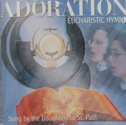 ADORATION Eucharistic Hymns by the Daughters of St. Paul. CD