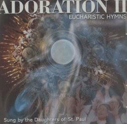 ADORATION II,  Eucharistic Hymns by the Daughters of St. Paul. CD
