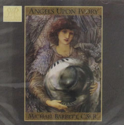ANGELS UPON IVORY by Michael Barrett C.S.s.R.  CD.