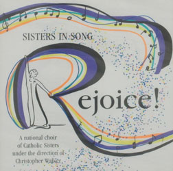 REJOICE - SISTERS IN SONG by the National Choir of Catholic Sisters.  CD.