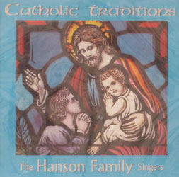 CATHOLIC TRADITIONS by the Hanson Family Singers.  CD.