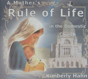 A MOTHER'S RULE OF LIFE IN THE DOMESTIC CHURCH by Kimberly Hahn (CD)