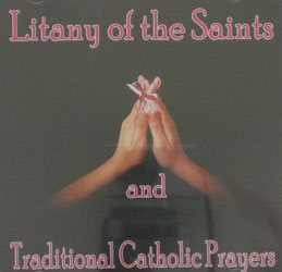 LITANY OF THE SAINTS AND TRADITIONAL CATHOLIC PRAYERS.  CD