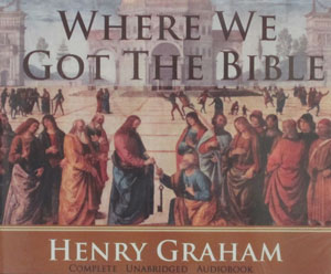 WHERE WE GOT THE BIBLE by HENRY GRAHAM