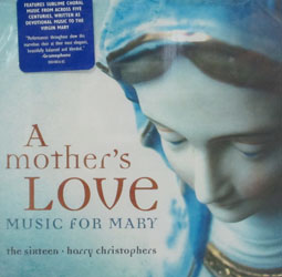 A MOTHER'S LOVE, Music For Mary. THE SIXTEEN HARRY CHRISTOPHERS  CD