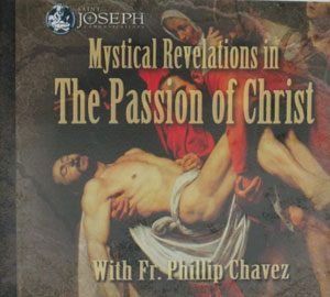 MYSTICAL REVELATIONS IN THE PASSION OF CHRIST with FR. PHILLIP CHAVEZ