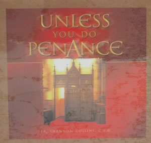 UNLESS YOU DO PENANCE. Fr. SHANNON COLLINS, C.P.O.  audio CD