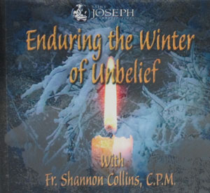 ENDURING THE WINTER OF UNBELIEF with Fr. SHANNON COLLINS  audio CD