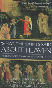 WHAT THE SAINTS SAID ABOUT HEAVEN, by: Ronda Chervin, PH.D, Richard Ballard, D. MIN., Ruth Ballard, M. DIV. paper