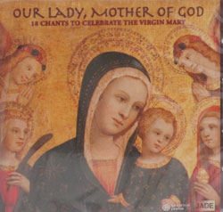 OUR LADY, MOTHER OF GOD 18 Chants to Celebrate the Virgin Mary  CD