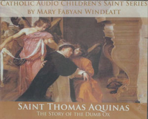 SAINT THOMAS AQUINAS THE STORY OF THE DUMB OX by MARY FABYAN WINDEATT, CATHOLIC AUDIO CHILDREN'S SAINT SERIES