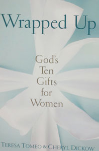 WRAPPED UP God's Ten Gifts for Women by TERESA TOMEO & CHERYL DICKOW