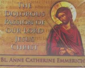 THE DOLOROUS PASSION OF OUR LORD JESUS CHRIST by BL. ANNE CATHERINE EMMERICH