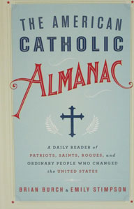 THE AMERICAN CATHOLIC ALMANAC A Daily Reader of Patriots, Saints, Rogues, and Ordinary People Who Changed the United States by BRIAN BURCH & EMILY STIMPSON