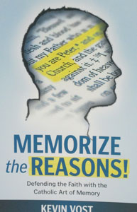 MEMORIZE THE REASONS! Defending the Faith with the Catholic Art of Memory by KEVIN VOST
