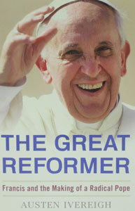THE GREAT REFORMER Francis and the Making of a Radical Pope by AUSTEN OVERWEIGH