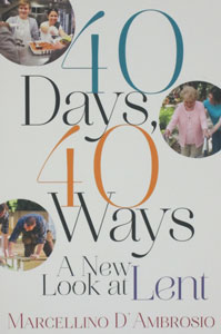 40 DAYS, 40 WAYS A New Look at Lent by MARCELLINO D'AMBROSIO