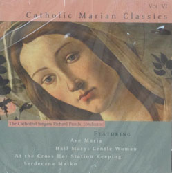 CATHOLIC MARIAN CLASSICS by THE CATHEDRAL SINGERS, RICHARD PROULX, CONDUCTOR  CD