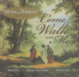 COME WALK WITH ME by MARK FORREST Irish Tenor  CD