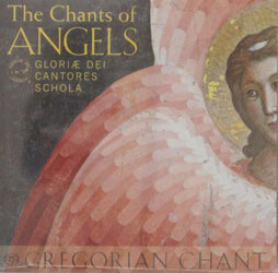 THE CHANTS OF ANGELS by GLORIAE DEI CANTORES SCHOLA  CD