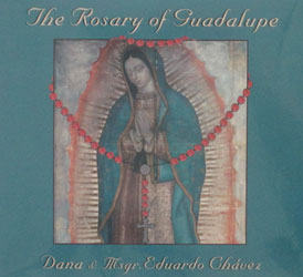 THE ROSARY OF GUADALUPE by DANA & MSGR. EDUARDO CHAVEZ  CD