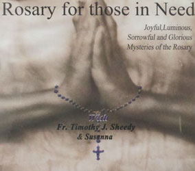 ROSARY FOR THOSE IN NEED Joyful, Luminous, Sorrowful and Glorious Mysteries of the Rosary with FR. TIMOTHY J. SHEEDY & SUSANNA  CD