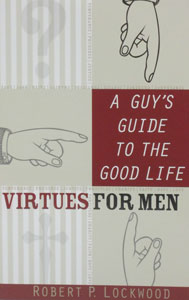 A GUY'S GUIDE TO THE GOOD LIFE Virtues for Men by ROBERT P. LOCKWOOD