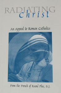 RADIATING CHRIST, AN APPEAL TO ROMAN CATHOLICS From the French of Raoul Plus, S.J.