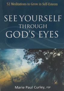 SEE YOURSELF THROUGH GOD'S EYES 52 Meditations to Grow in Self-Esteem by MARIE PAUL CURLEY, FSP