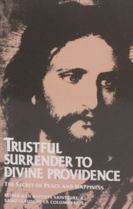 TRUSTFUL SURRENDER TO DIVINE PROVIDENCE: The Secret of Peace and Happiness, by Fr. Jean Baptiste Saint-Jure, S.J. and Saint Claude De La Colombiere, S.J.