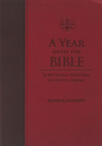A YEAR WITH THE BIBLE Scriptural Wisdom for Daily Living by PATRICK MADRID