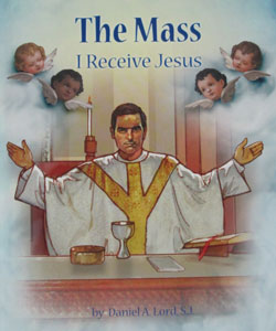 THE MASS I Receive Jesus by DANIEL A. LORD, S.J.