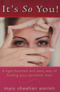 IT'S SO YOU! A Light-Hearted and Easy Way of Finding Your Personal Style by MARY SHEEHAN WARREN