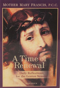 A TIME OF RENEWAL Daily Reflections for the Lenten Season by MOTHER MARY FRANCIS, P.C.C.